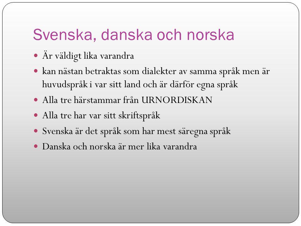 Svenska, danska och norska Är väldigt lika varandra kan nästan betraktas som dialekter av samma språk men är huvudspråk i var sitt land och är därför