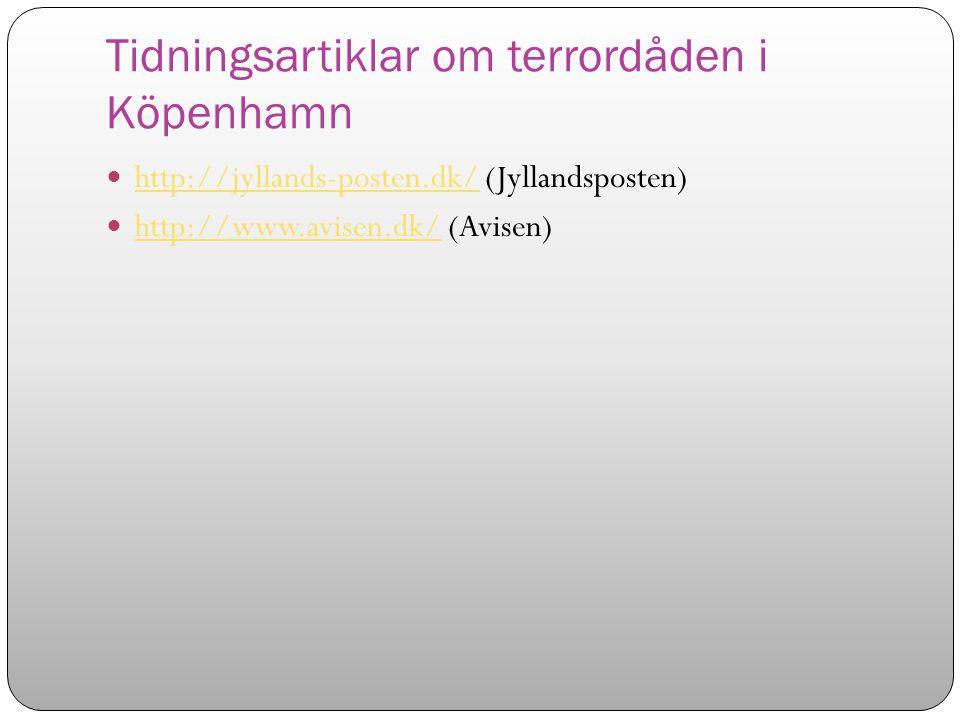 Tidningsartiklar om terrordåden i Köpenhamn http://jyllands-posten.dk/ (Jyllandsposten) http://jyllands-posten.dk/ http://www.avisen.dk/ (Avisen) http