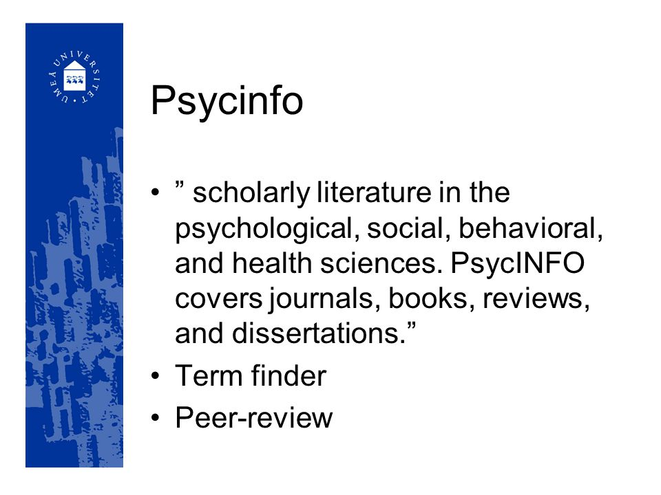 Psycinfo scholarly literature in the psychological, social, behavioral, and health sciences.