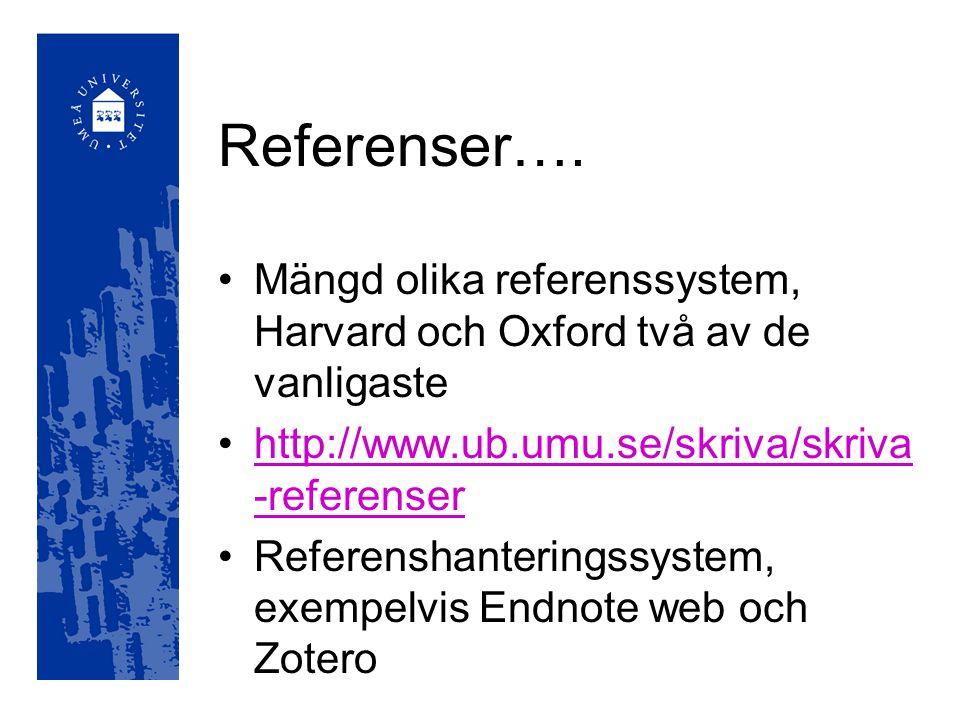 Referenser…. Mängd olika referenssystem, Harvard och Oxford två av de vanligaste http://www.ub.umu.se/skriva/skriva -referenserhttp://www.ub.umu.se/sk