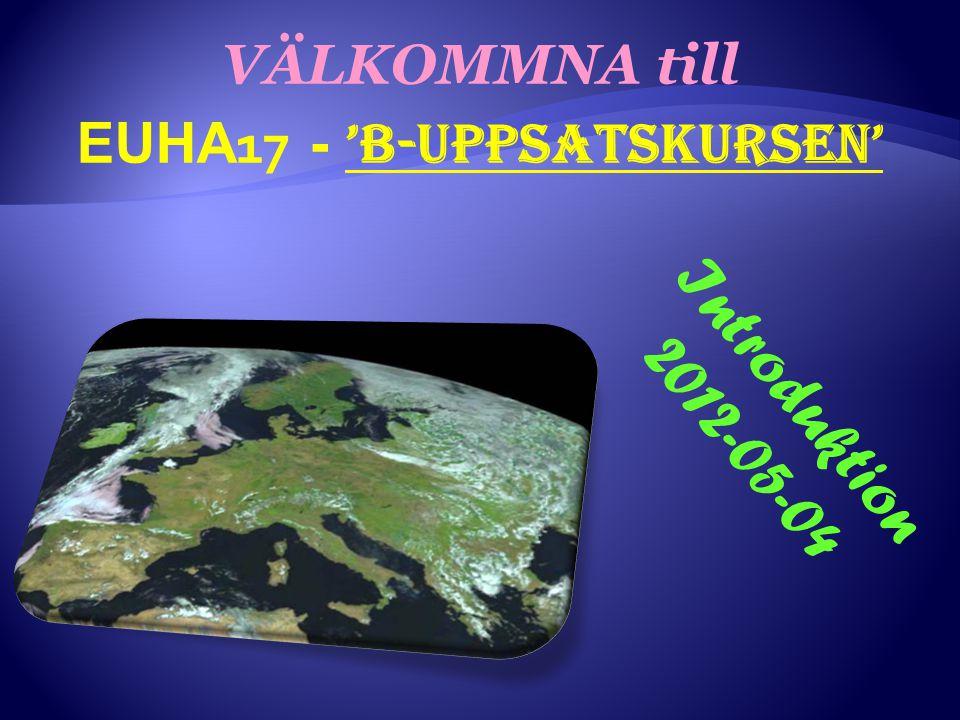 VÄLKOMMNA till EUHA 17 - 'B-uppsatskursen' Introduktion 2012-05-04