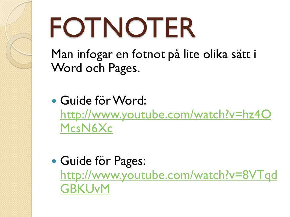 FOTNOTER Man infogar en fotnot på lite olika sätt i Word och Pages. Guide för Word: http://www.youtube.com/watch?v=hz4O McsN6Xc http://www.youtube.com