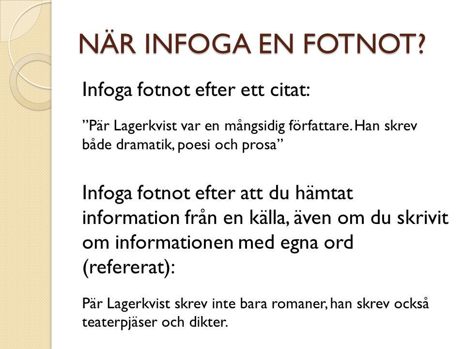 """NÄR INFOGA EN FOTNOT? Infoga fotnot efter ett citat: """"Pär Lagerkvist var en mångsidig författare. Han skrev både dramatik, poesi och prosa"""" Infoga fot"""