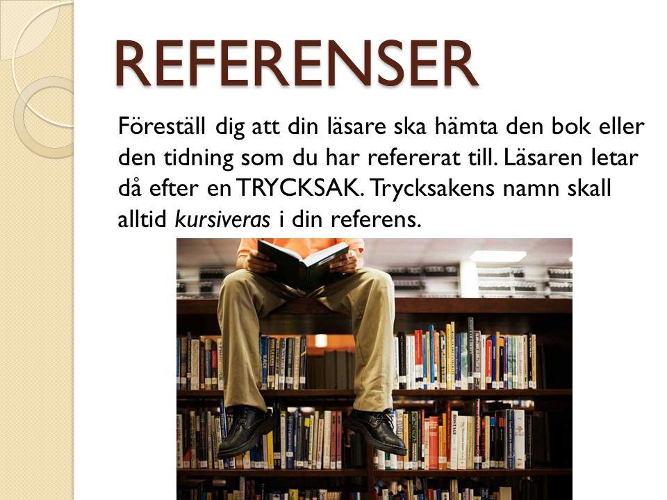 REFERENSER Föreställ dig att din läsare ska hämta den bok eller den tidning som du har refererat till. Läsaren letar då efter en TRYCKSAK. Trycksakens