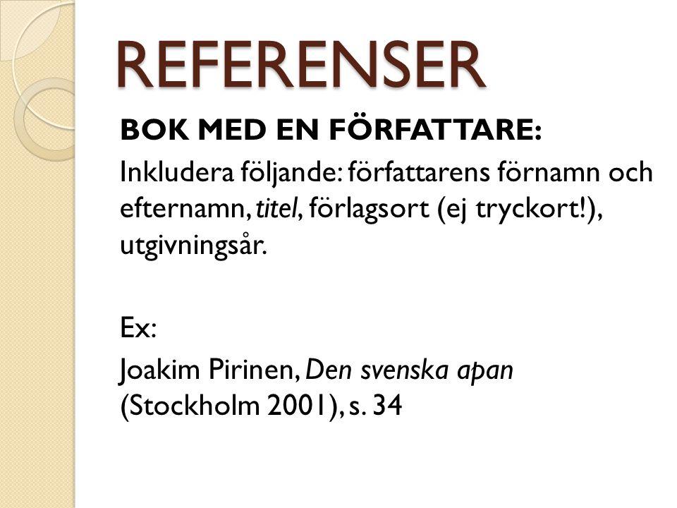 REFERENSER BOK MED EN FÖRFATTARE: Inkludera följande: författarens förnamn och efternamn, titel, förlagsort (ej tryckort!), utgivningsår. Ex: Joakim P