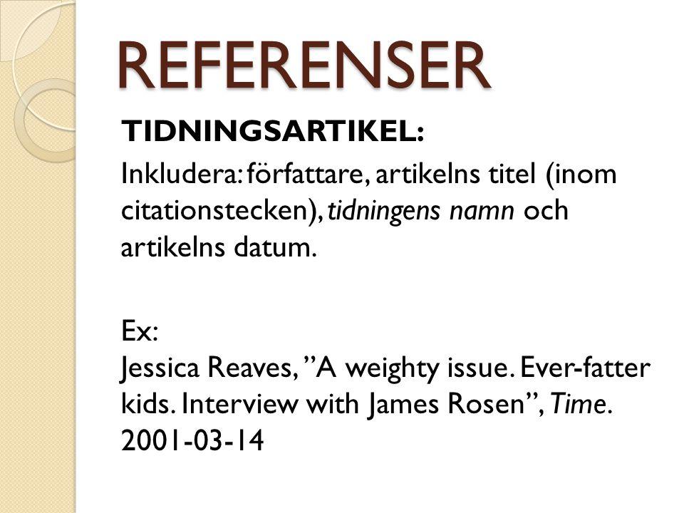 """REFERENSER TIDNINGSARTIKEL: Inkludera: författare, artikelns titel (inom citationstecken), tidningens namn och artikelns datum. Ex: Jessica Reaves, """"A"""