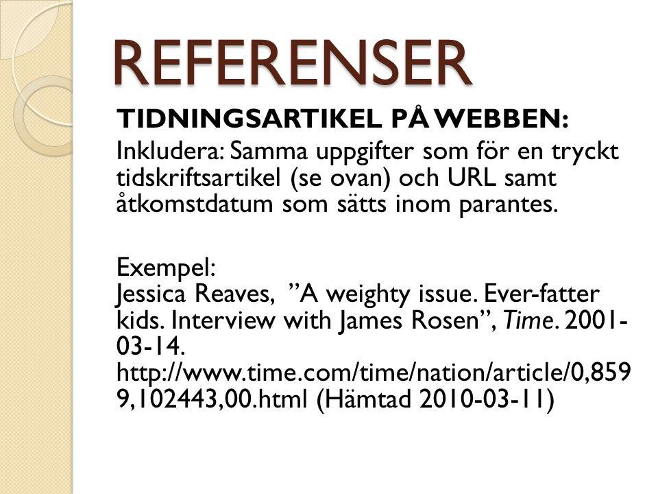 REFERENSER TIDNINGSARTIKEL PÅ WEBBEN: Inkludera: Samma uppgifter som för en tryckt tidskriftsartikel (se ovan) och URL samt åtkomstdatum som sätts ino