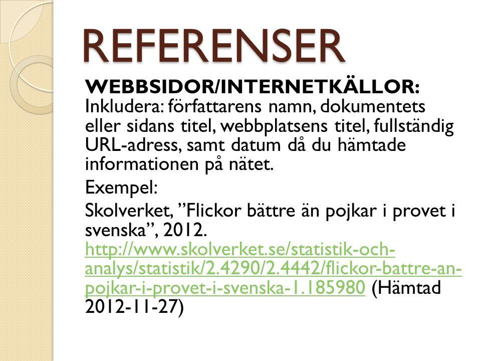 REFERENSER WEBBSIDOR/INTERNETKÄLLOR: Inkludera: författarens namn, dokumentets eller sidans titel, webbplatsens titel, fullständig URL-adress, samt da