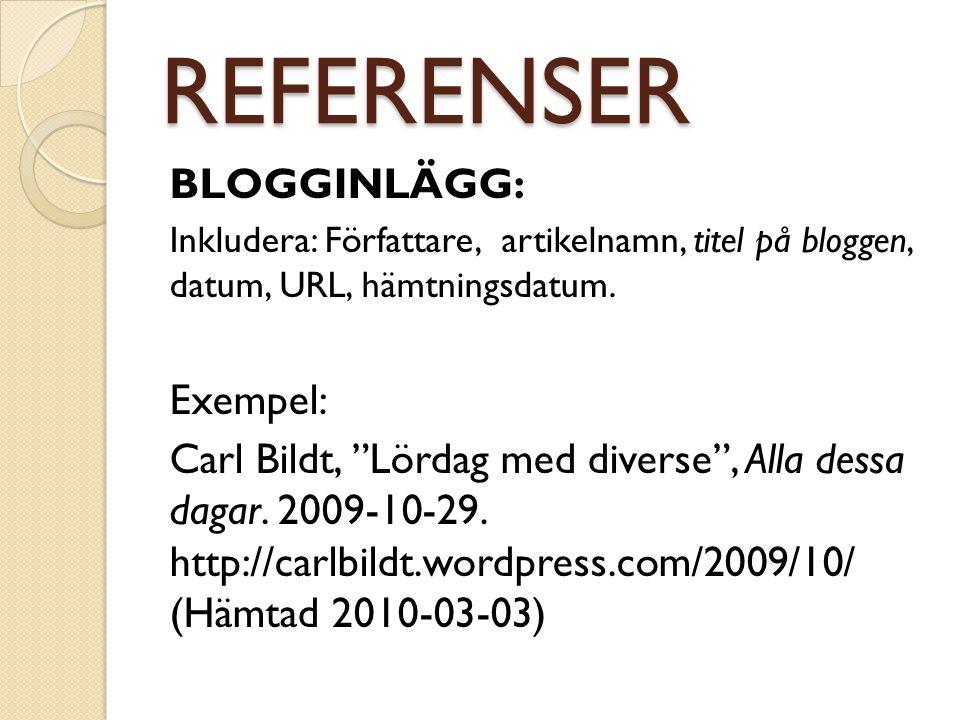 """REFERENSER BLOGGINLÄGG: Inkludera: Författare, artikelnamn, titel på bloggen, datum, URL, hämtningsdatum. Exempel: Carl Bildt, """"Lördag med diverse"""", A"""