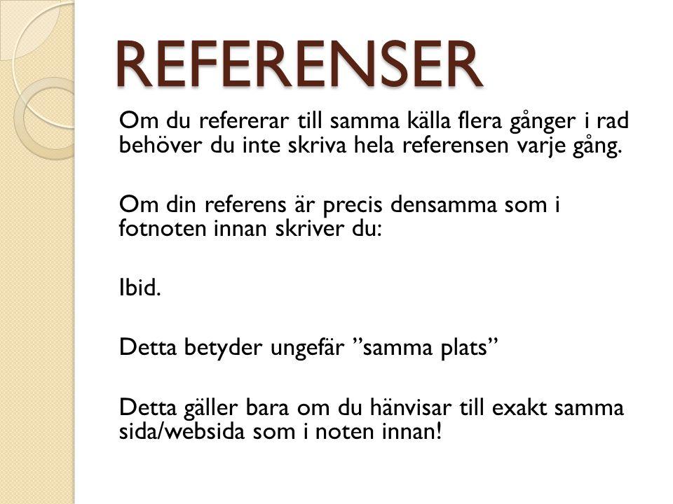 REFERENSER Om du refererar till samma källa flera gånger i rad behöver du inte skriva hela referensen varje gång. Om din referens är precis densamma s