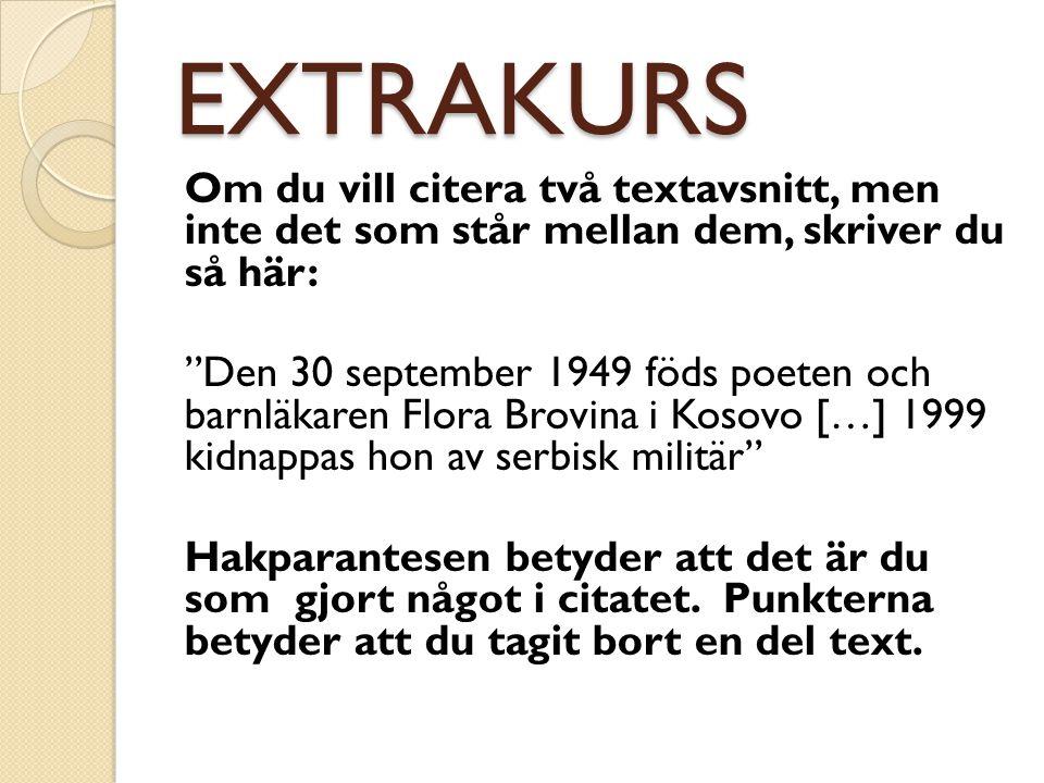 """EXTRAKURS Om du vill citera två textavsnitt, men inte det som står mellan dem, skriver du så här: """"Den 30 september 1949 föds poeten och barnläkaren F"""
