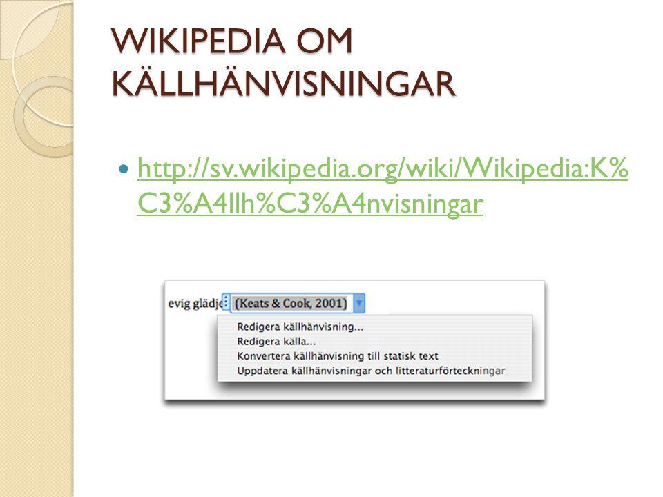 WIKIPEDIA OM KÄLLHÄNVISNINGAR http://sv.wikipedia.org/wiki/Wikipedia:K% C3%A4llh%C3%A4nvisningar http://sv.wikipedia.org/wiki/Wikipedia:K% C3%A4llh%C3