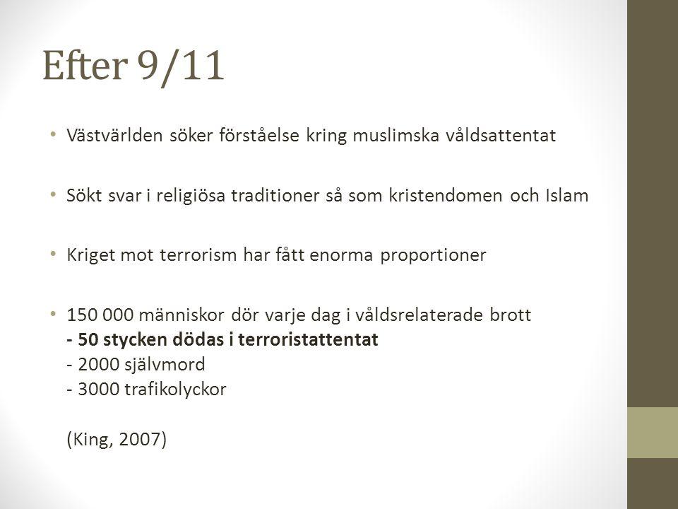 Efter 9/11 Västvärlden söker förståelse kring muslimska våldsattentat Sökt svar i religiösa traditioner så som kristendomen och Islam Kriget mot terro