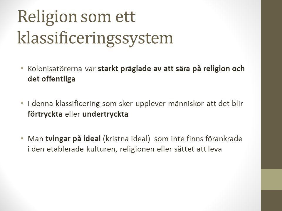 Religion som ett klassificeringssystem Kolonisatörerna var starkt präglade av att sära på religion och det offentliga I denna klassificering som sker