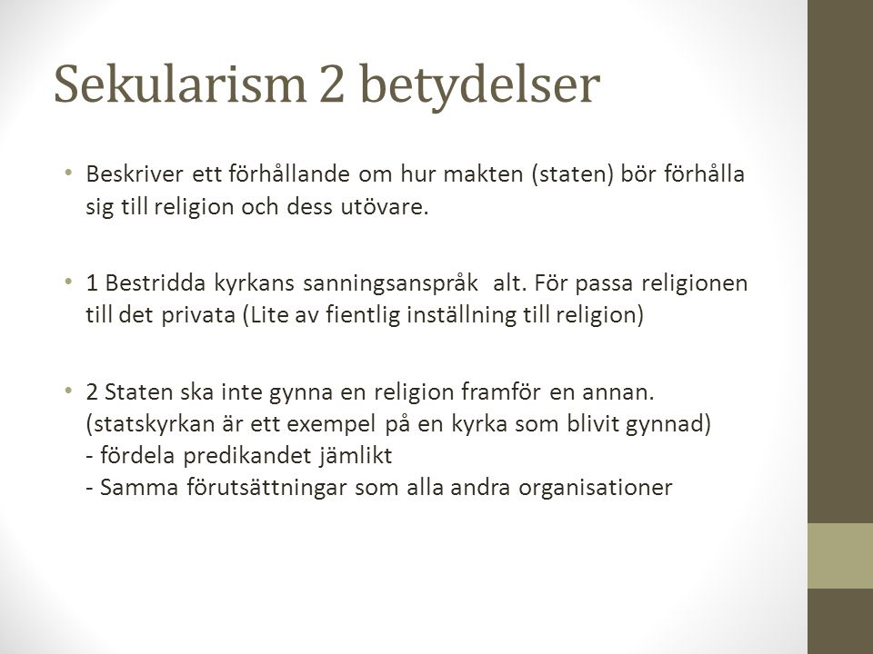 Sekularism 2 betydelser Beskriver ett förhållande om hur makten (staten) bör förhålla sig till religion och dess utövare. 1 Bestridda kyrkans sannings