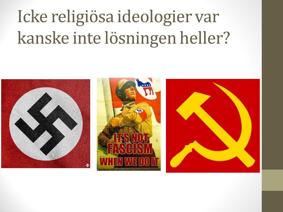 Icke religiösa ideologier var kanske inte lösningen heller?