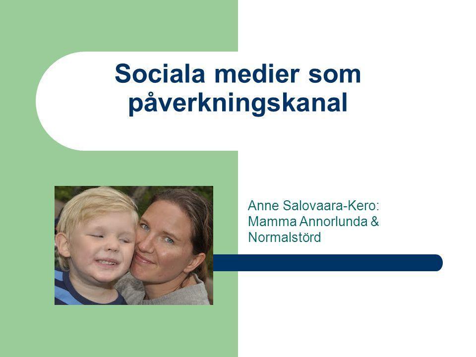 Sociala medier som påverkningskanal Anne Salovaara-Kero: Mamma Annorlunda & Normalstörd