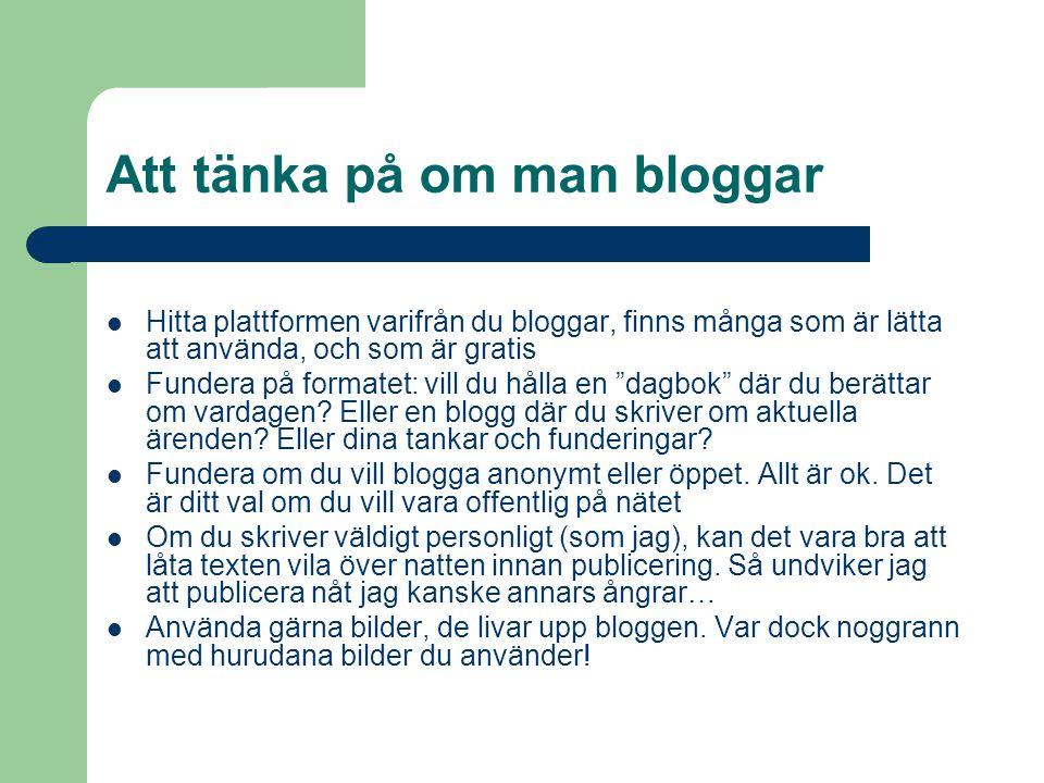 Att tänka på om man bloggar Hitta plattformen varifrån du bloggar, finns många som är lätta att använda, och som är gratis Fundera på formatet: vill d