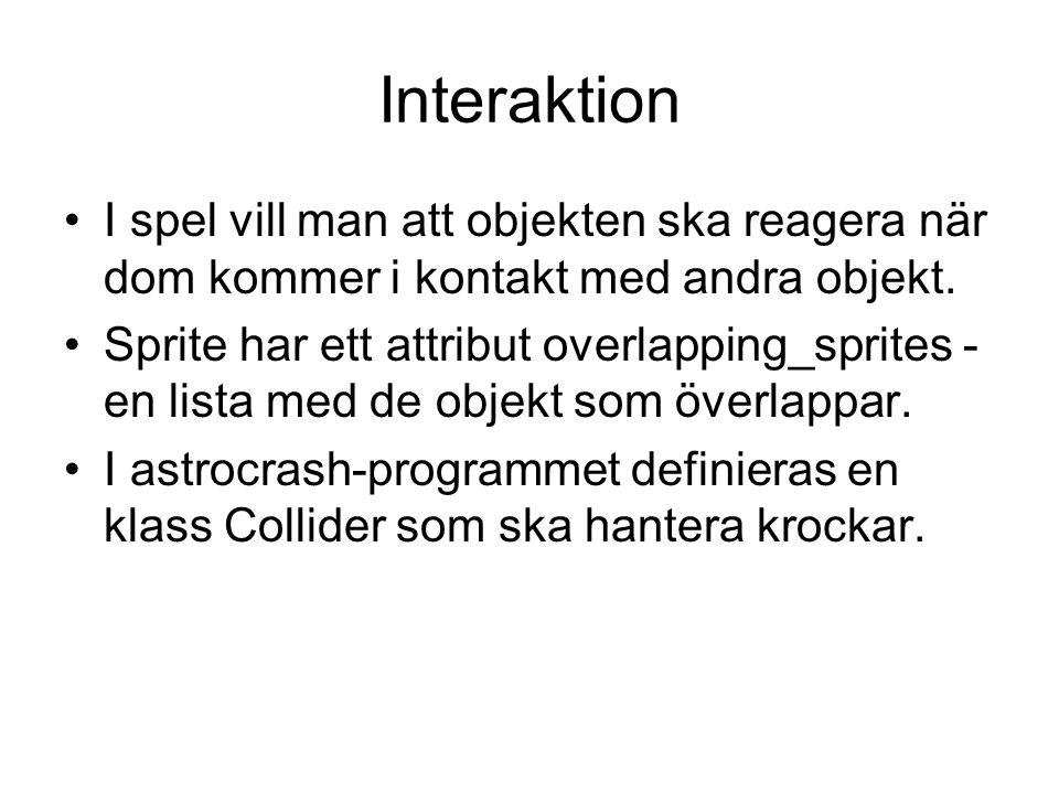 Interaktion I spel vill man att objekten ska reagera när dom kommer i kontakt med andra objekt. Sprite har ett attribut overlapping_sprites - en lista