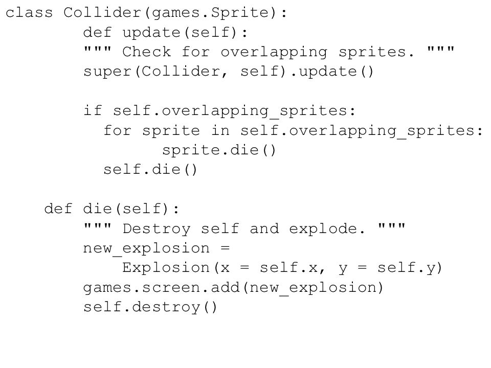 class Collider(games.Sprite): def update(self): Check for overlapping sprites.