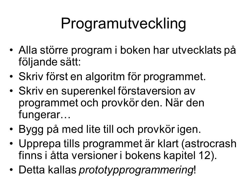 Programutveckling Alla större program i boken har utvecklats på följande sätt: Skriv först en algoritm för programmet. Skriv en superenkel förstaversi