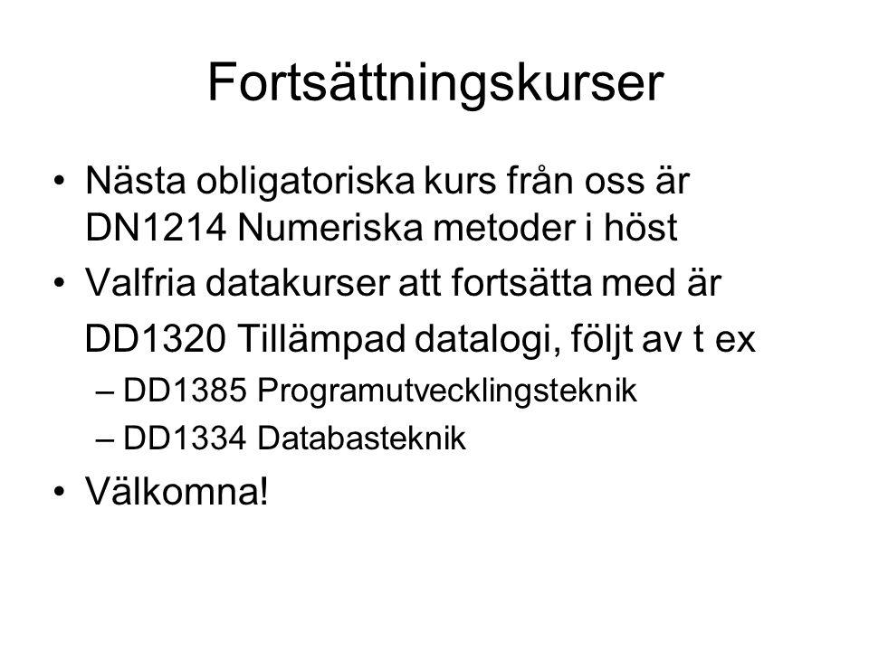 Fortsättningskurser Nästa obligatoriska kurs från oss är DN1214 Numeriska metoder i höst Valfria datakurser att fortsätta med är DD1320 Tillämpad data