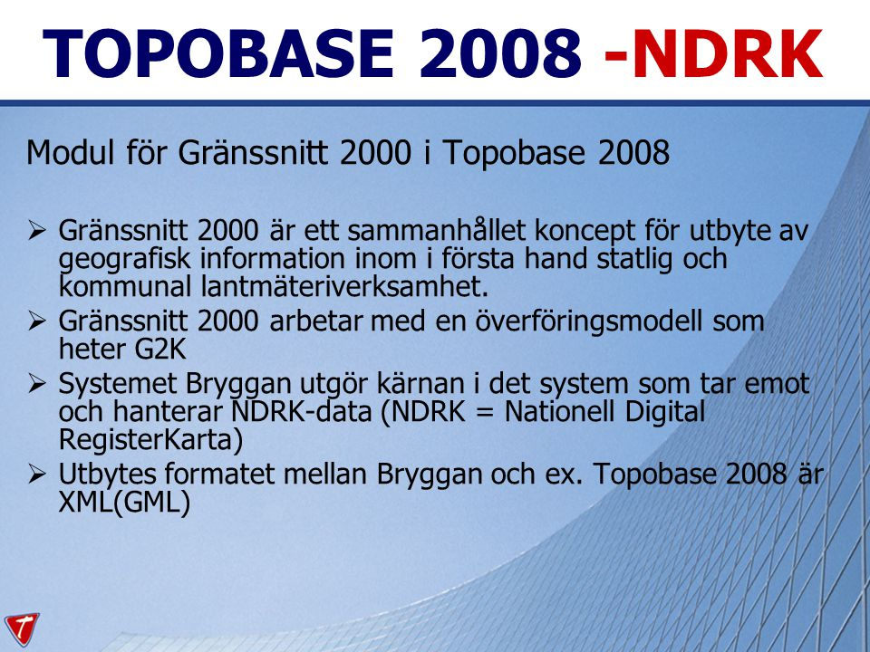 TOPOBASE 2008 -NDRK Modul för Gränssnitt 2000 i Topobase 2008  Gränssnitt 2000 är ett sammanhållet koncept för utbyte av geografisk information inom i första hand statlig och kommunal lantmäteriverksamhet.