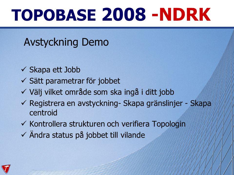 TOPOBASE 2008 -NDRK Avstyckning Demo Skapa ett Jobb Sätt parametrar för jobbet Välj vilket område som ska ingå i ditt jobb Registrera en avstyckning- Skapa gränslinjer - Skapa centroid Kontrollera strukturen och verifiera Topologin Ändra status på jobbet till vilande