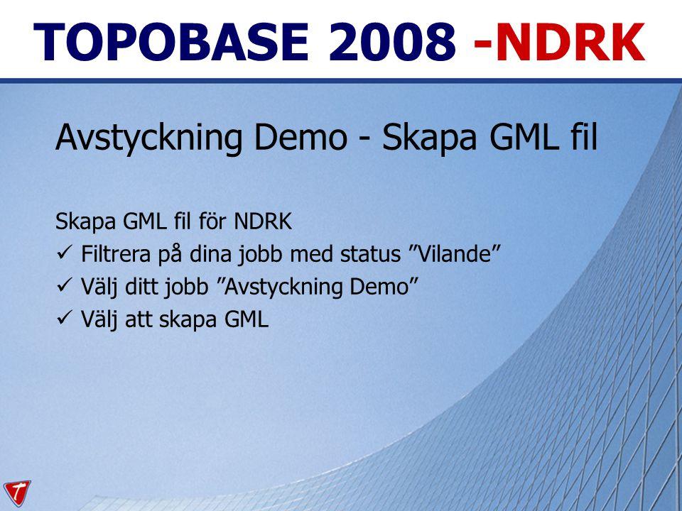 TOPOBASE 2008 -NDRK Avstyckning Demo - Skapa GML fil Skapa GML fil för NDRK Filtrera på dina jobb med status Vilande Välj ditt jobb Avstyckning Demo Välj att skapa GML