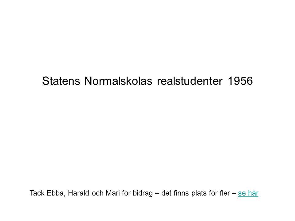 Statens Normalskolas realstudenter 1956 Tack Ebba, Harald och Mari för bidrag – det finns plats för fler – se härse här