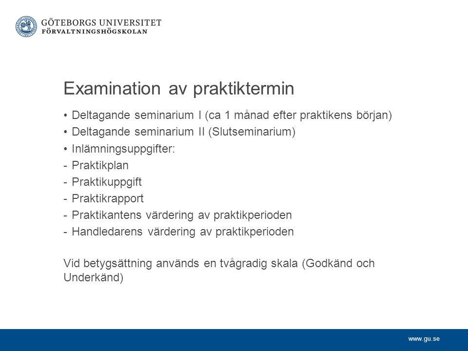 www.gu.se Examination av praktiktermin Deltagande seminarium I (ca 1 månad efter praktikens början) Deltagande seminarium II (Slutseminarium) Inlämningsuppgifter: -Praktikplan -Praktikuppgift -Praktikrapport -Praktikantens värdering av praktikperioden -Handledarens värdering av praktikperioden Vid betygsättning används en tvågradig skala (Godkänd och Underkänd)