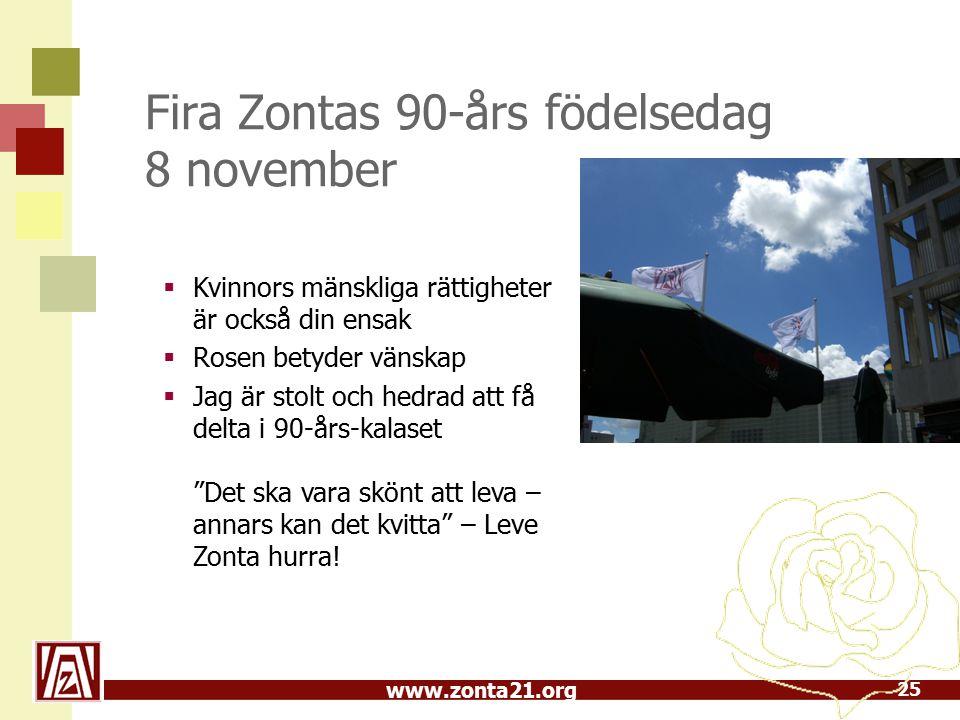 www.zonta21.org Fira Zontas 90-års födelsedag 8 november  Kvinnors mänskliga rättigheter är också din ensak  Rosen betyder vänskap  Jag är stolt och hedrad att få delta i 90-års-kalaset Det ska vara skönt att leva – annars kan det kvitta – Leve Zonta hurra.