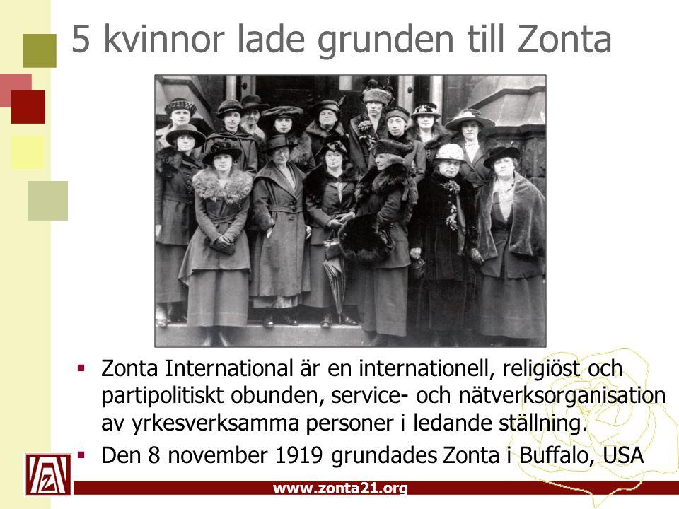 www.zonta21.org 5 kvinnor lade grunden till Zonta  Zonta International är en internationell, religiöst och partipolitiskt obunden, service- och nätverksorganisation av yrkesverksamma personer i ledande ställning.