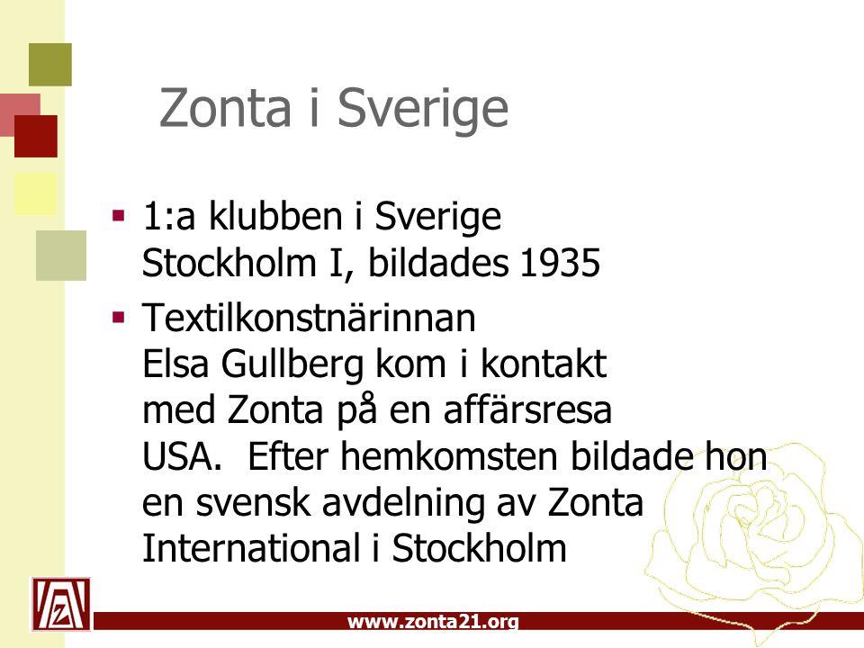 www.zonta21.org Zonta i Sverige  1:a klubben i Sverige Stockholm I, bildades 1935  Textilkonstnärinnan Elsa Gullberg kom i kontakt med Zonta på en affärsresa USA.