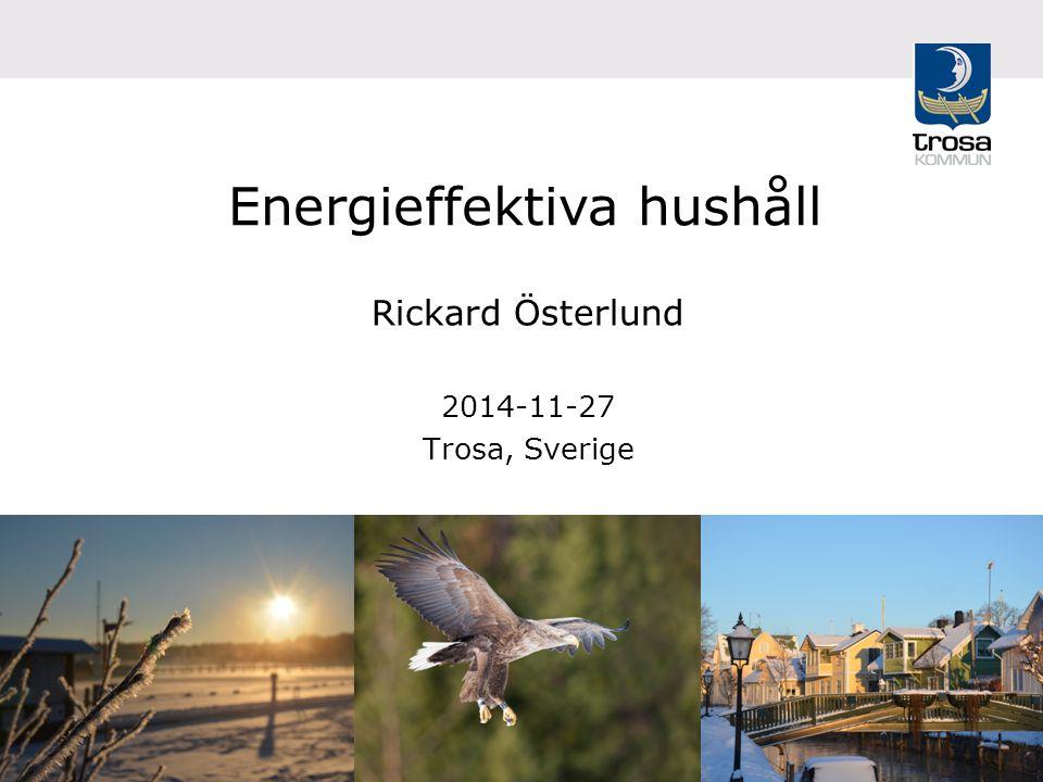 Energieffektiva hushåll Rickard Österlund 2014-11-27 Trosa, Sverige