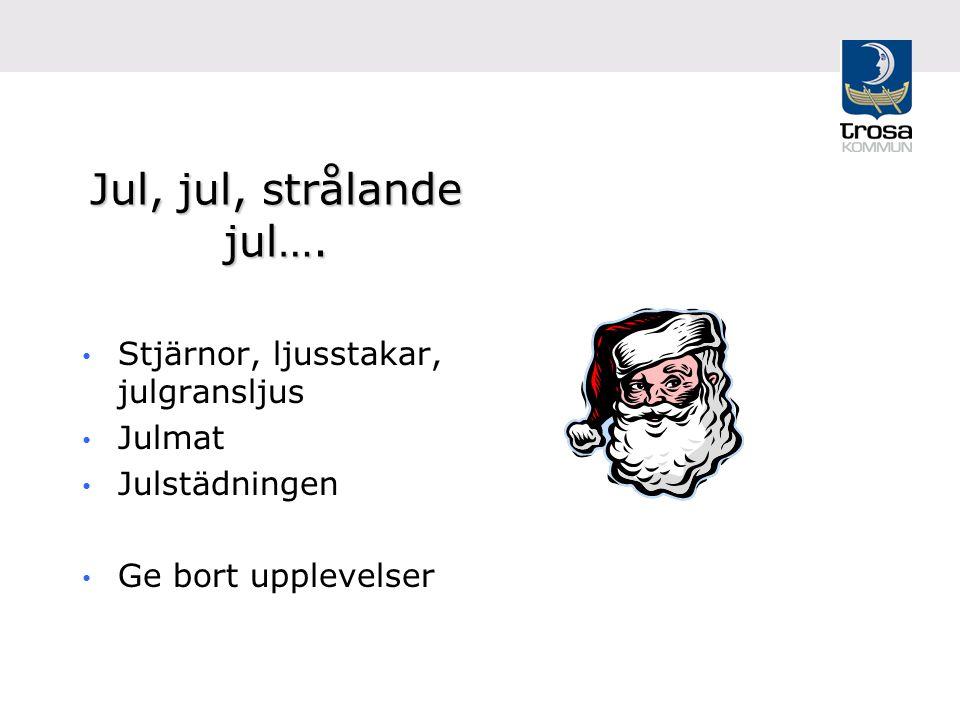Jul, jul, strålande jul…. Stjärnor, ljusstakar, julgransljus Julmat Julstädningen Ge bort upplevelser