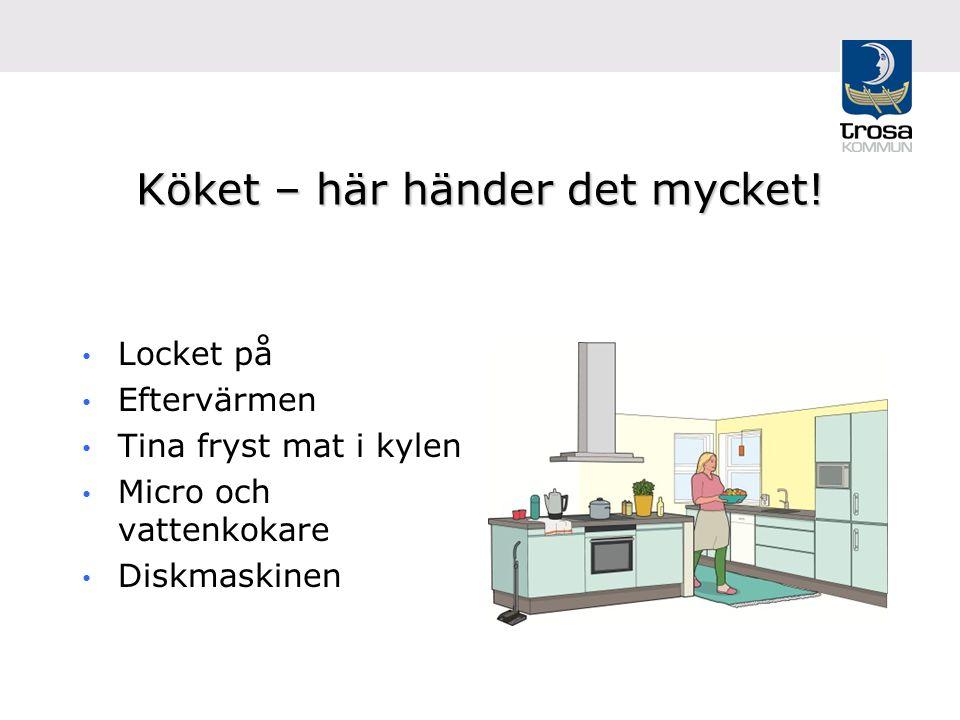 Köket – här händer det mycket! Locket på Eftervärmen Tina fryst mat i kylen Micro och vattenkokare Diskmaskinen