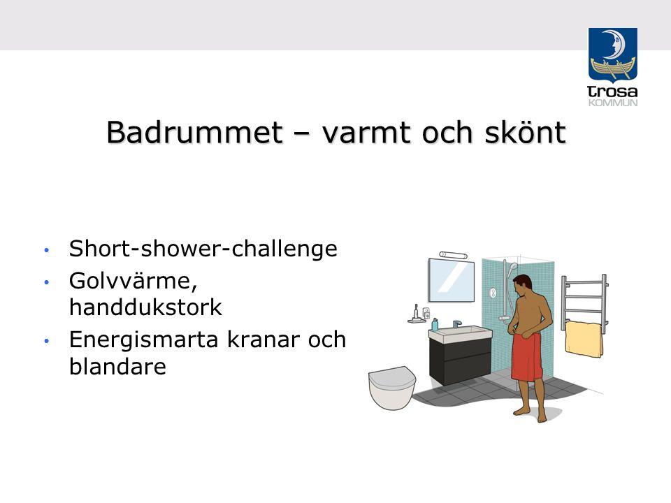 Badrummet – varmt och skönt Short-shower-challenge Golvvärme, handdukstork Energismarta kranar och blandare