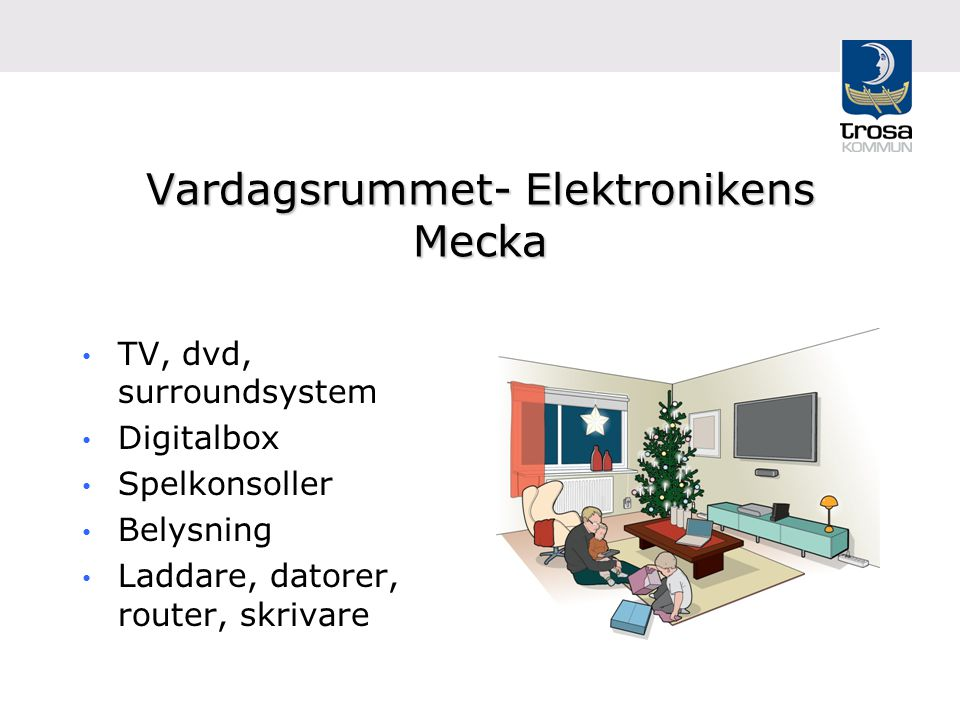 Vardagsrummet- Elektronikens Mecka TV, dvd, surroundsystem Digitalbox Spelkonsoller Belysning Laddare, datorer, router, skrivare