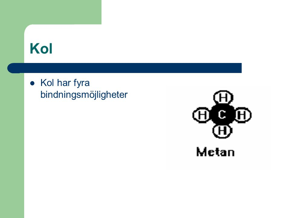 Kol Kol har fyra bindningsmöjligheter