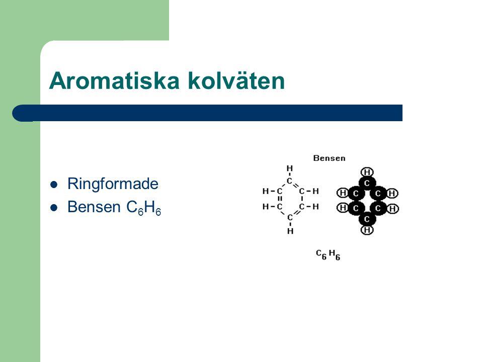 Aromatiska kolväten Ringformade Bensen C 6 H 6