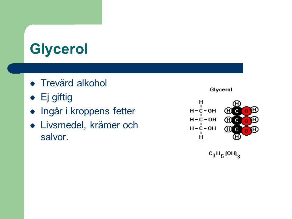 Glycerol Trevärd alkohol Ej giftig Ingår i kroppens fetter Livsmedel, krämer och salvor.