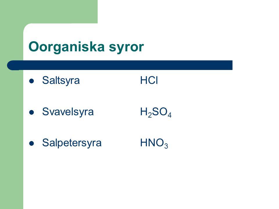 Oorganiska syror SaltsyraHCl SvavelsyraH 2 SO 4 SalpetersyraHNO 3