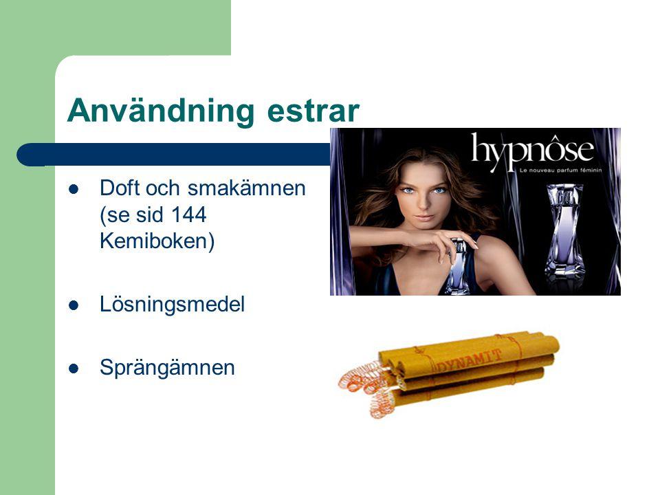 Användning estrar Doft och smakämnen (se sid 144 Kemiboken) Lösningsmedel Sprängämnen