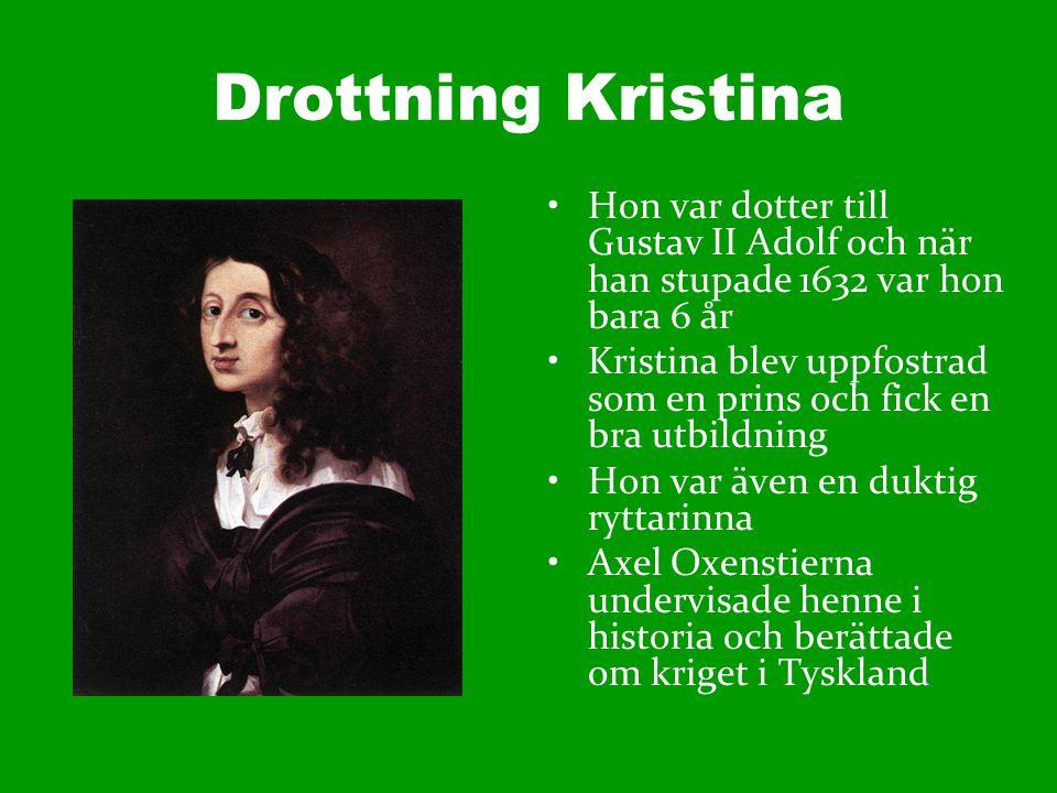 Hon var dotter till Gustav II Adolf och när han stupade 1632 var hon bara 6 år Kristina blev uppfostrad som en prins och fick en bra utbildning Hon va