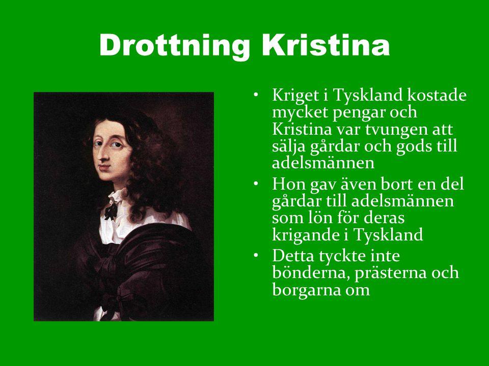 Drottning Kristina Kriget i Tyskland kostade mycket pengar och Kristina var tvungen att sälja gårdar och gods till adelsmännen Hon gav även bort en de
