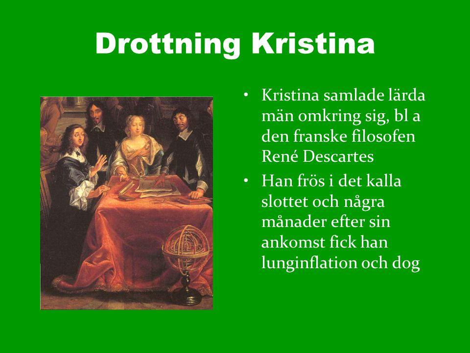Drottning Kristina Kristina trivdes nog inte så bra som drottning i Sverige Hon fick de höga herrarna i riksrådet att lova att hennes kusin Karl Gustav skulle väljas till kung Kristina hade bestämt sig för att lämna Sverige och det gjorde hon 1654