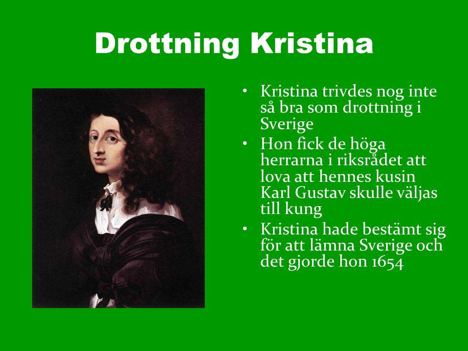 Drottning Kristina Kristina trivdes nog inte så bra som drottning i Sverige Hon fick de höga herrarna i riksrådet att lova att hennes kusin Karl Gusta