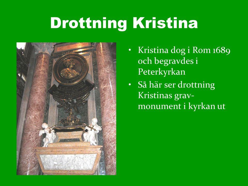 Drottning Kristina Kristina dog i Rom 1689 och begravdes i Peterkyrkan Så här ser drottning Kristinas grav- monument i kyrkan ut