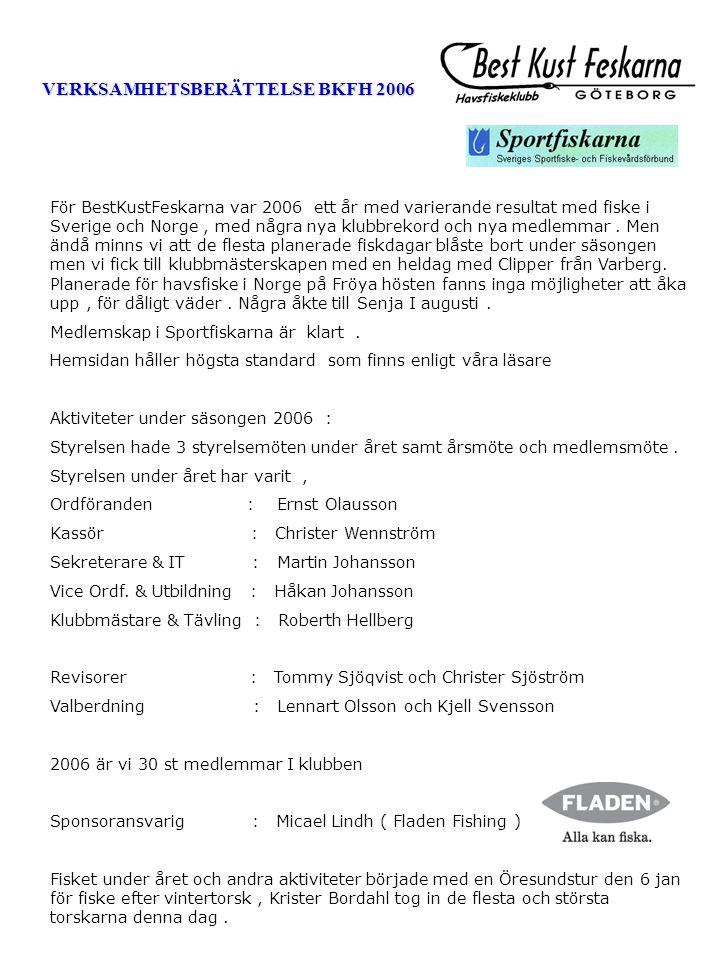 VERKSAMHETSBERÄTTELSE BKFH 2006 För BestKustFeskarna var 2006 ett år med varierande resultat med fiske i Sverige och Norge, med några nya klubbrekord och nya medlemmar.
